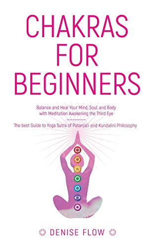 Chakras for Beginners: Balance and Heal Your Mind, Soul and Body