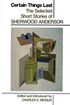 Certain Things Last: The Selected Short Stories of Sherwood Anderson