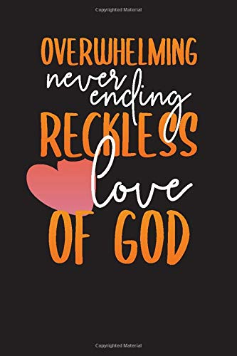 Overwhelming Never Ending Reckless Love of God: Prayer Journal – Christian Church and Bible Planner Undated Daily Devotional
