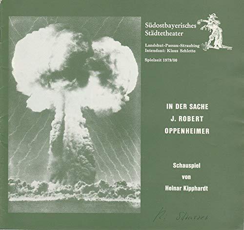 Programmheft IN DER SACHE J.ROBERT OPPENHEIMER Schauspiel von Heinar Kipphardt Premiere 11.4.1980 Spielzeit 1979 / 80