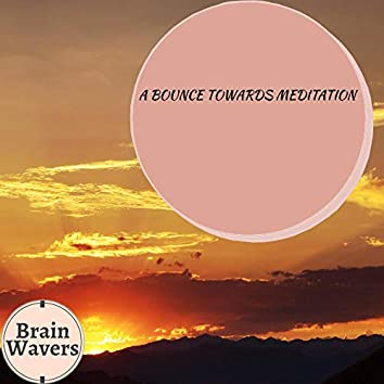 A Bounce Towards Meditation