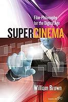 Supercinema: Film-Philosophy for the Digital Age