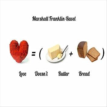 Love Doesn't Butter Bread
