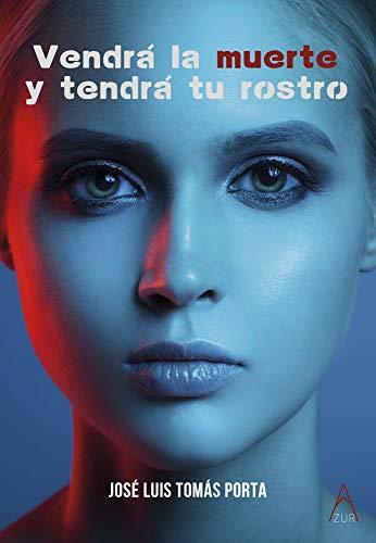 Portada del libro Vendrá la muerte y tendrá tu rostro de José Luis Tomás Porta