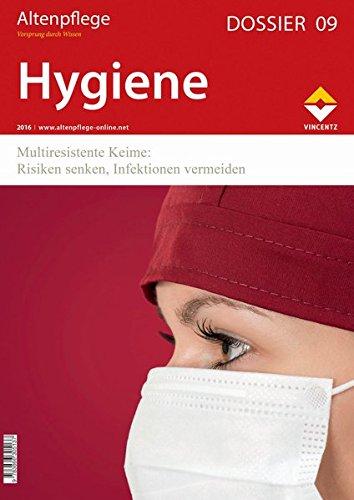 Altenpflege Dossier 09 - Hygiene: Multiresistente Keime: Risiken senken, Infektionen vermeiden