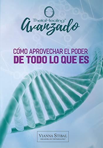 ThetaHealing® Avanzado: Cómo aprovechar el poder de Todo lo que Es (Spanish Edition)