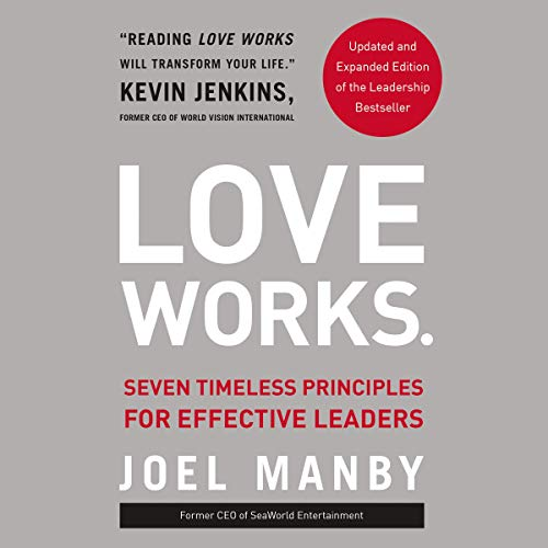 Love Works: Seven Timeless Principles for Effective Leaders (Updated and Expanded Edition)  By  cover art
