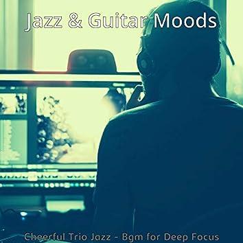 Cheerful Trio Jazz - Bgm for Deep Focus