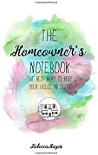 The Homeowner's Notebook and Tracker: The Best Way to Keep Your House In Order