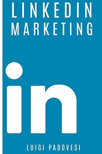 LINKEDIN MARKETING: Come vendere B2B e acquisire clienti in modo automatico con LinkedIn per aziende, liberi professionisti e imprenditori. Vendita e acquisizione contatti e lead per business