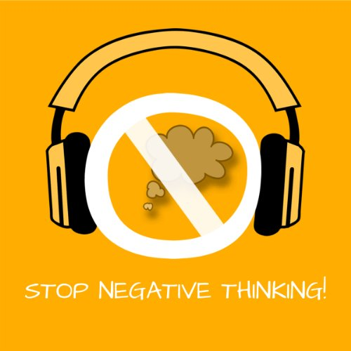 Stop Negative Thinking! Stop Worrying by Hypnosis cover art