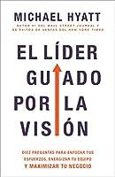 El líder guiado por la visión: Diez Preguntas Para Enfocar Tus Esfuerzos, Energizar Tu Equipo Y Maximizar Tu Negocio