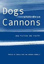 Dogs Shot from Cannons: New Fiction and Poetry