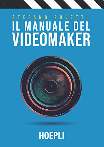 Il manuale del videomaker. Smart-guide al mondo dell'audiovisivo