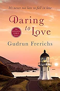 Daring to Love: It's never too late to fall in love. (Golden Girl Series Book 3) by [Gudrun Frerichs, Liz Dempsey]