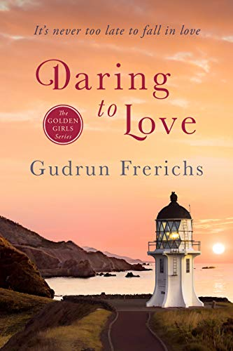 Daring to Love: It's never too late to fall in love. (Golden Girl Series Book 3)
