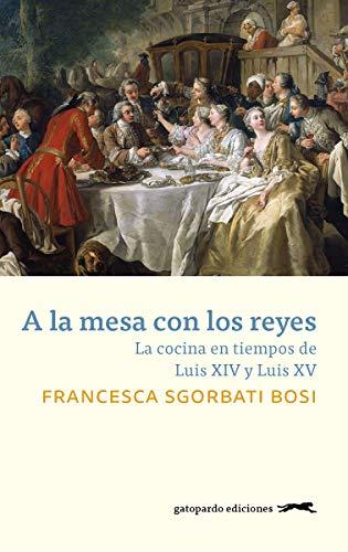 A la mesa con los reyes: La cocina en tiempos de Luis...