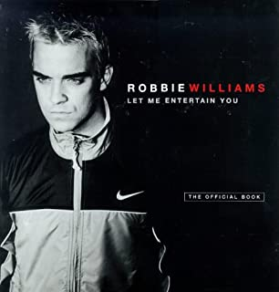 Robbie Williams: Let Me Entertain You: The Official Book