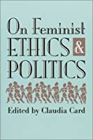 On Feminist Ethics and Politics