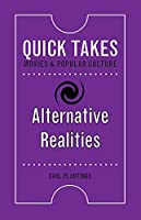 Alternative Realities (Quick Takes: Movies & Popular Culture)