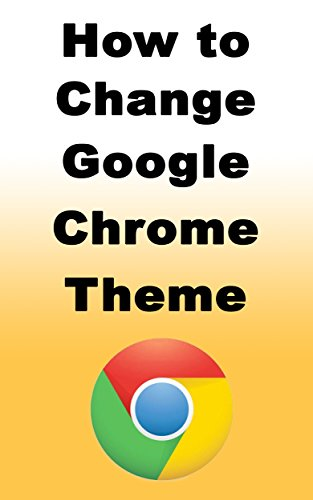 How to Change Google Chrome Theme: Learn how you can easily change your Google Chrome theme and also how to restore your custom theme back to default theme (English Edition)