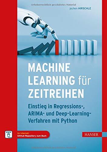 Machine Learning für Zeitreihen: Einstieg in Regressions-, ARIMA- und Deep Learning-Verfahren mit Python. Inkl. E-Book