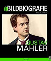 Gustav Mahler: Bildbiografie