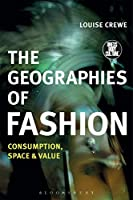 The Geographies of Fashion: Consumption, Space and Value (Dress, Body, Culture)