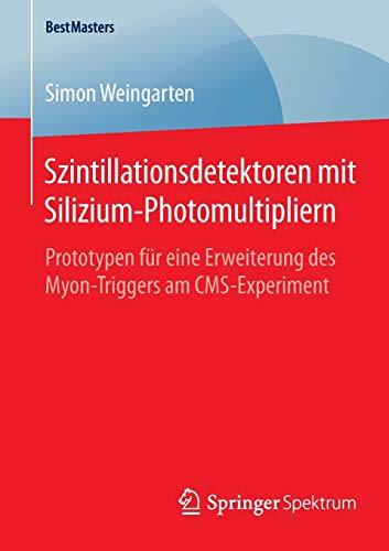 Szintillationsdetektoren mit Silizium-Photomultipliern: Prototypen für eine Erweiterung des Myon-Triggers am CMS-Experiment (BestMasters)
