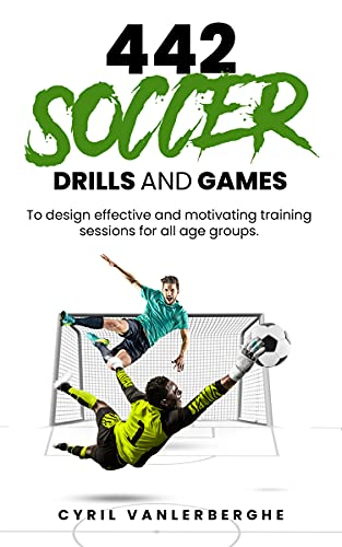 442 SOCCER DRILLS AND GAMES: To design effective and motivating training sessions for all age groups.