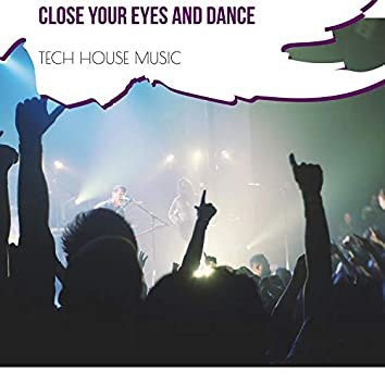 Close Your Eyes And Dance - Tech House Music
