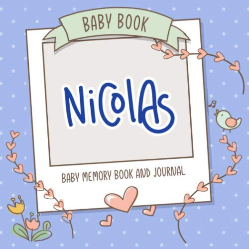 Baby Book Nicolas - Baby Memory Book and Journal: Personalized Newborn Gift, Album for Memories and Keepsake Gift for Pregnancy, Birth, Birthday, Name Nicolas on Cover