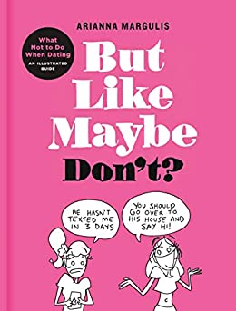 But Like Maybe Don't?: What Not to Do When Dating: An Illustrated Guide by [Arianna Margulis]