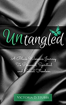 Untangled: A Black Woman's Journey to Personal, Spiritual, and Sexual Freedom by [Victoria D. Stubbs]