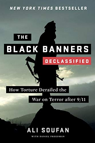 The Black Banners (Declassified): How Torture Derailed the War on Terror after 9/11 (Declassified Edition) (English Edition)