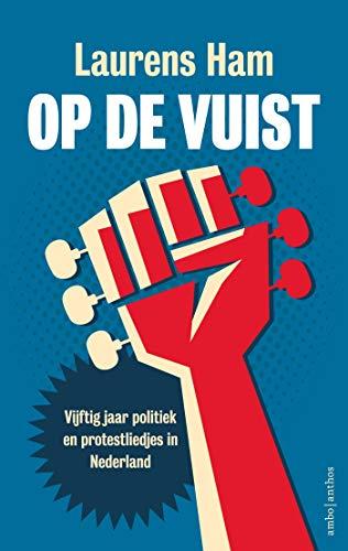 Op de vuist: Vijftig jaar politiek en protestliedjes in Nederland