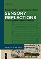 Sensory Reflections: Traces of Experience in Medieval Artifacts (Sense, Matter, and Medium)