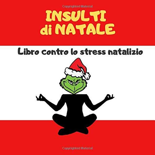Insulti di natale, Libro contro lo stress natalizio: regalo di Natale originale e divertente, libro per adulti con 50 insulti e mandala da colorare, regalo natalizio economico