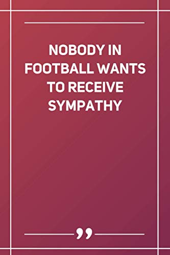 Nobody In Football Wants To Receive Sympathy: Wide Ruled Lined Paper Notebook | Gradient Color - 6 x 9 Inches (Soft Glossy Cover)
