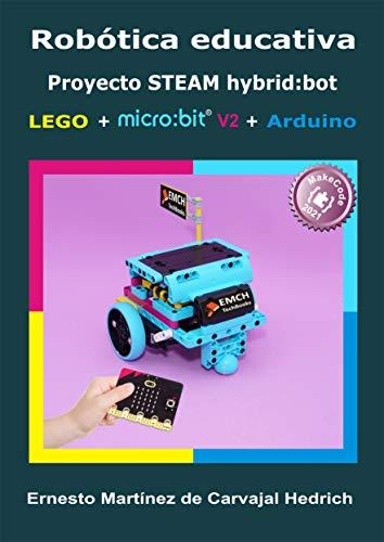 Robótica Educativa Proyecto STEAM HybridBot : LEGO + micro:bit + Arduino (Spanish Edition)
