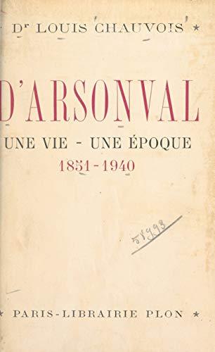 D\'Arsonval, une vie, une époque (1851-1940): Avec 10 gravures dans le texte et 10 hors-texte (French Edition)