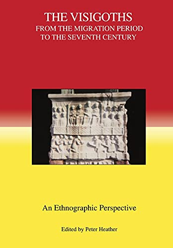 The Visigoths from the Migration Period to the Seventh Century: An Ethnographic Perspective (Studies in Historical Archaeoethnology) (Volume 4)