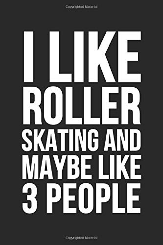 I Like Roller Skating And Maybe Like 3 People: Blank Lined Notebook Journal