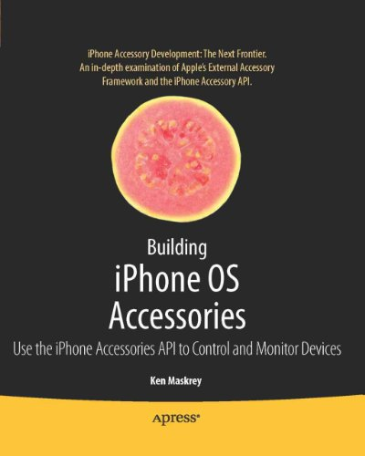 Building iPhone OS Accessories: Use the iPhone Accessories API to Control and Monitor Devices (Books for Professionals by Professionals) (English Edition)
