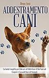 addestramento cani: la guida completa per educare ed addestrare il tuo cane ad eseguire i comandi base ed avanzati . capitolo bonus: cani da tartufo