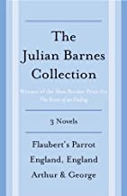 The Julian Barnes Booker Prize Finalist Collection, 3-Book Bundle: Flaubert's Parrot; England, England; Arthur & George (V...