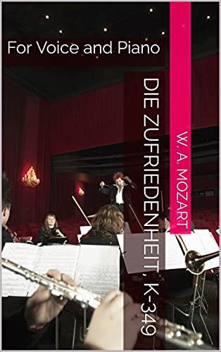 Die Zufriedenheit, K-349 : For Voice and Piano (German Edition)
