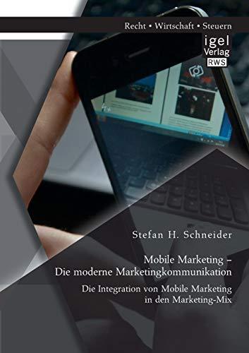 Mobile Marketing – Die moderne Marketingkommunikation: Die Integration von Mobile Marketing in den Marketing-Mix
