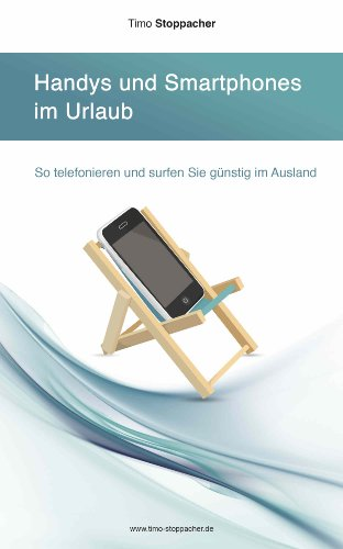 Handys und Smartphones im Urlaub -  So telefonieren und surfen Sie günstig im Ausland