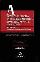 A Identidade Perdida da Sociedade Moderna e a Luta pelo Resgate dos Valores (Portuguese Edition)